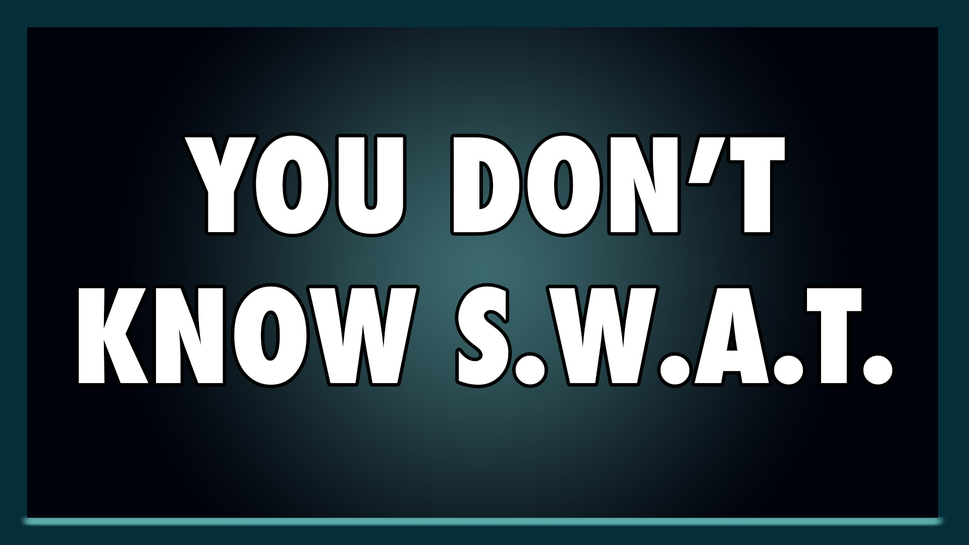 You Don't Know S.W.A.T.