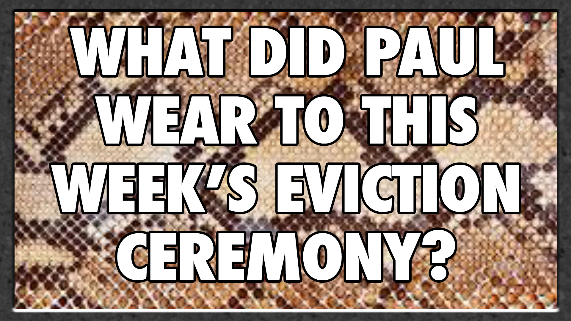 What did Paul wear to this week's eviction ceremony?