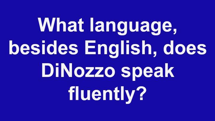 10. What language, besides English, does DiNozzo speak fluently?