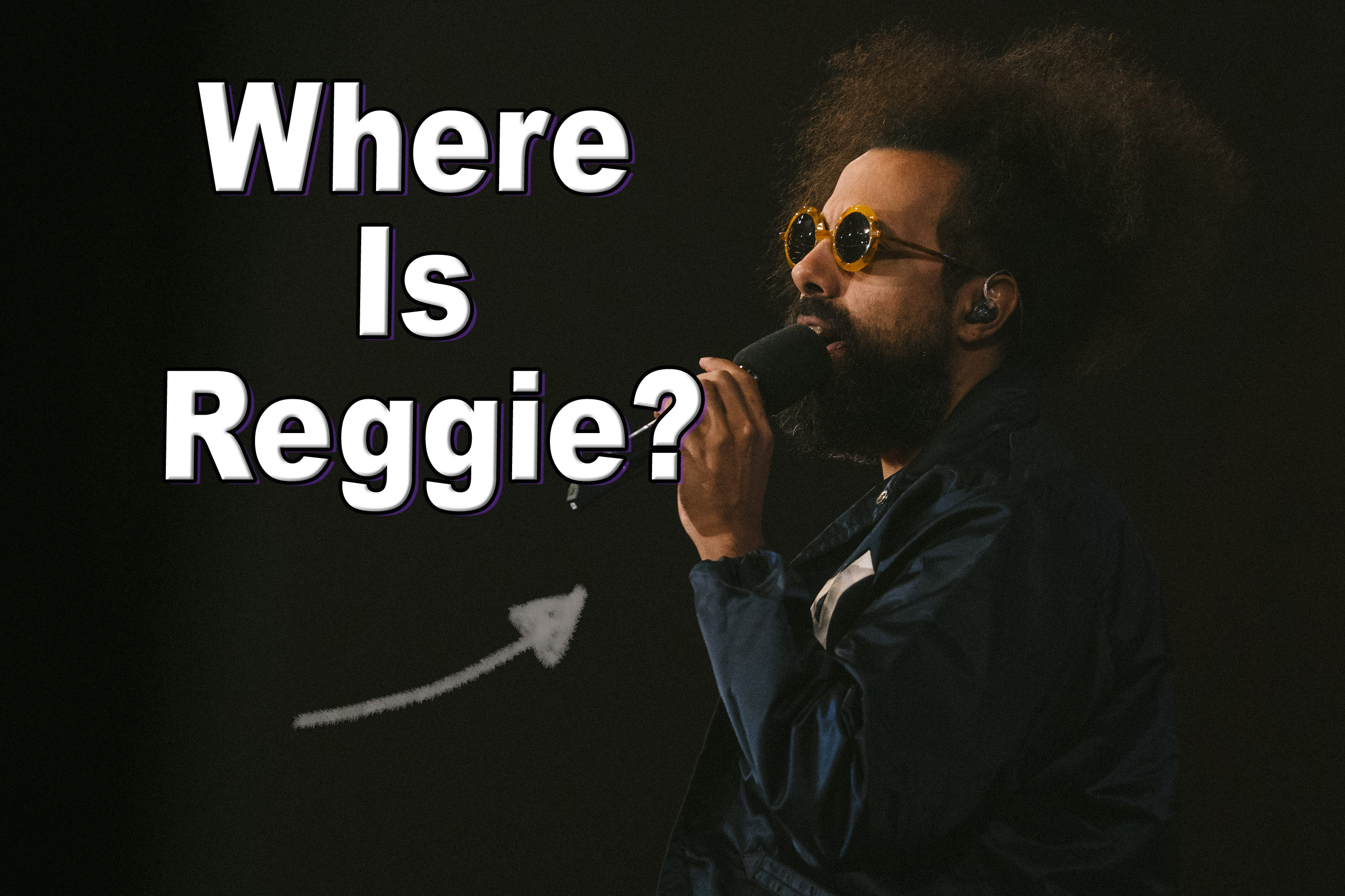 Where's Reggie Watts?