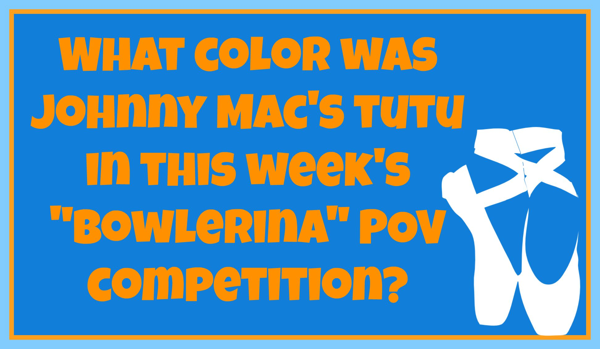 What color was Johnny Mac's tutu in this week's