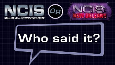 NCIS or NCIS: New Orleans: Who Said It?